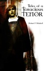 Tales Of A Tenacious Tenor – Robert P. Mitchell