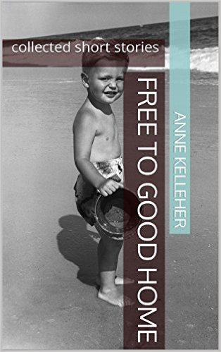 Free to Good Home: collected short stories